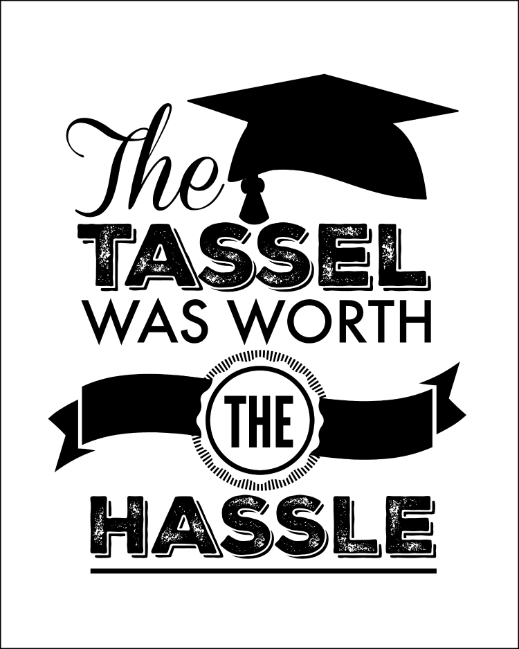 Bon The Tassel Was Worth The Hassle Graduation Free Printable!  OHMY CREATIVE.COM |