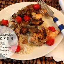 Balsamic Chicken with cherry tomatoes & mushrooms - Oh My! Creative