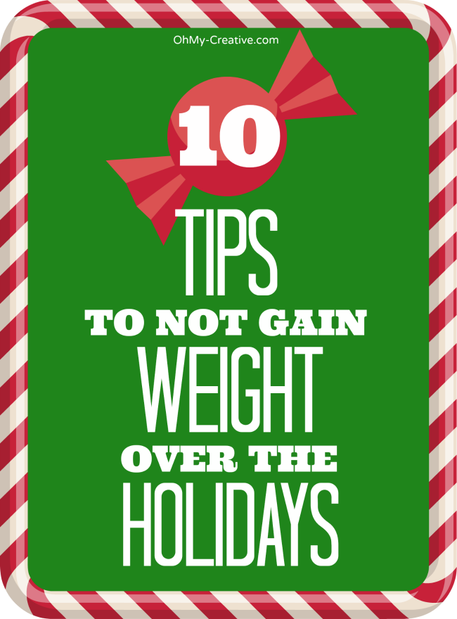 10 Tips To Not Gain Weight Over The Holidays   OhMy-Creative.com