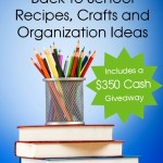 20+ Back To School Recipes, Crafts And Organization Ideas + Giveaway