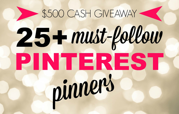 $500 Cash Giveaway from 25 + Must-follow Pinners!