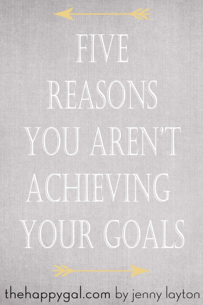 Five Reasons You Aren't Achieving Your Goals